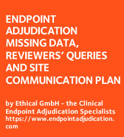 Endpoint Adjudication: Missing data, reviewers queries and the site communication plan