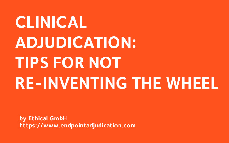 Clinical Adjudication: tips for not re-inventing the wheel