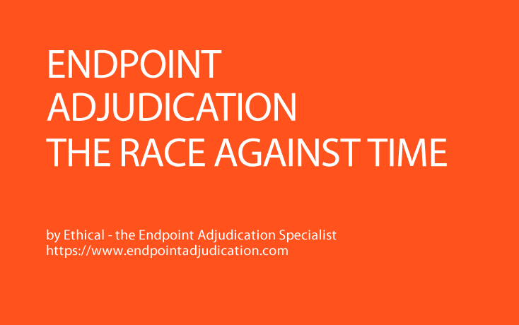 Endpoint Adjudication: the Race Against Time