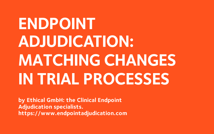 Endpoint Adjudication: Matching Changes in Trial Processes