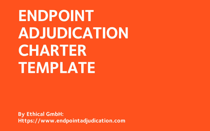 "Endpoint Adjudication Charter Template. By the ""Endpoint Adjudication in Clinical Trial"" Linkedin Group"