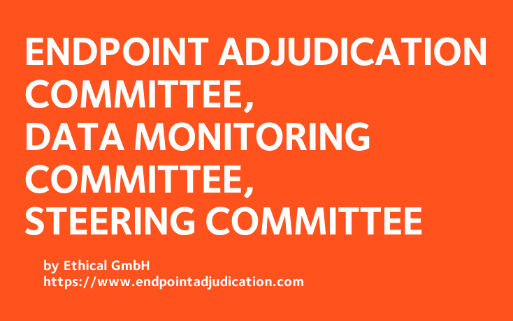 Endpoint adjudication committee, data monitoring committee, steering committee